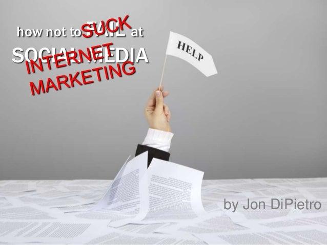how not to FAIL atSOCIAL MEDIAby Jon DiPietro