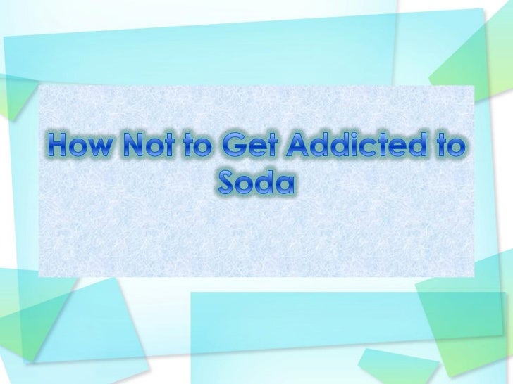 How Not to Get Addicted to Soda