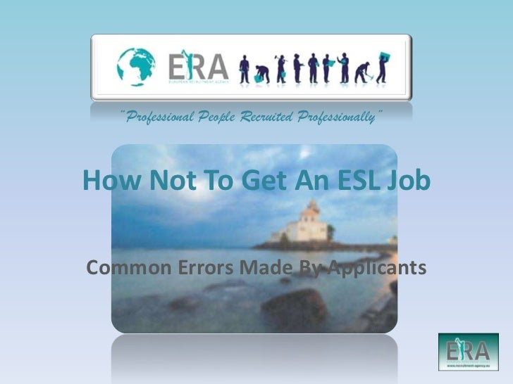 """Professional People Recruited Professionally""How Not To Get An ESL JobCommon Errors Made By Applicants"