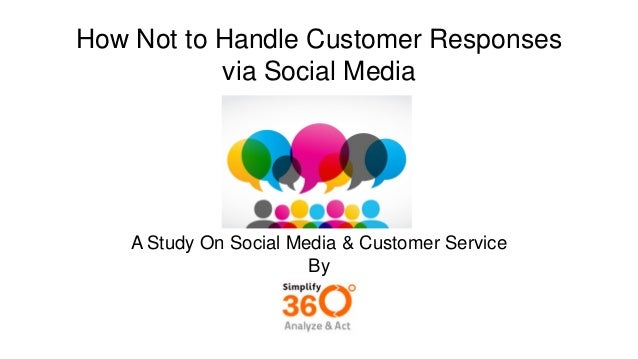 How Not to Handle Customer Responsesvia Social MediaA Study On Social Media & Customer ServiceBy