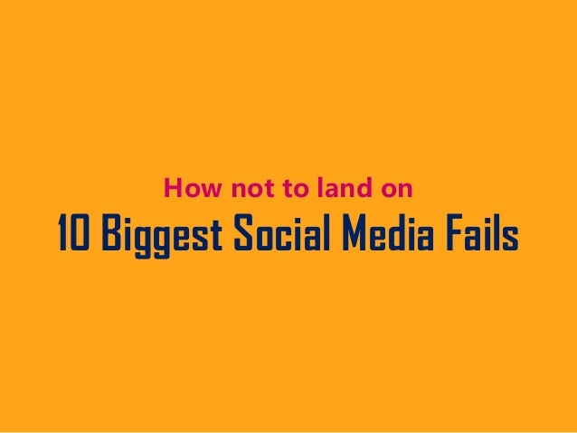 How not to land on 10 Biggest Social Media Fails