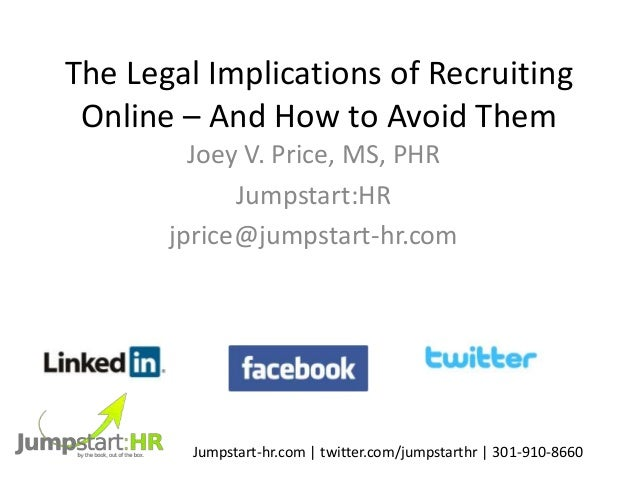 The Legal Implications of Recruiting Online – And How to Avoid Them Joey V. Price, MS, PHR Jumpstart:HR jprice@jumpstart-h...