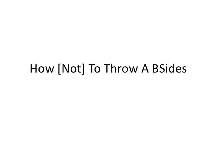 How [Not] To Throw A BSides<br />