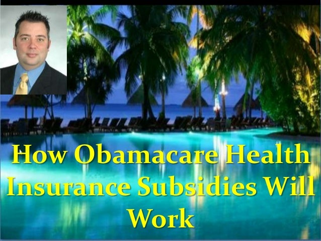 How Obamacare Health Insurance Subsidies Will Work