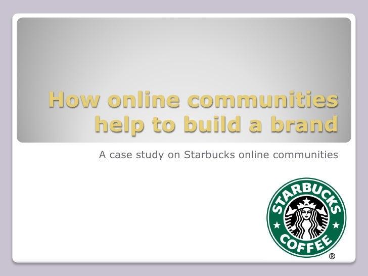 How online communities   help to build a brand    A case study on Starbucks online communities