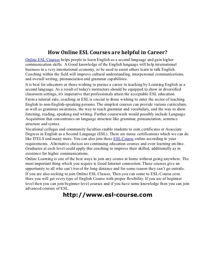 How Online ESL Courses are helpful in Career?Online ESL Courses helps people to learn English as a second language and gai...