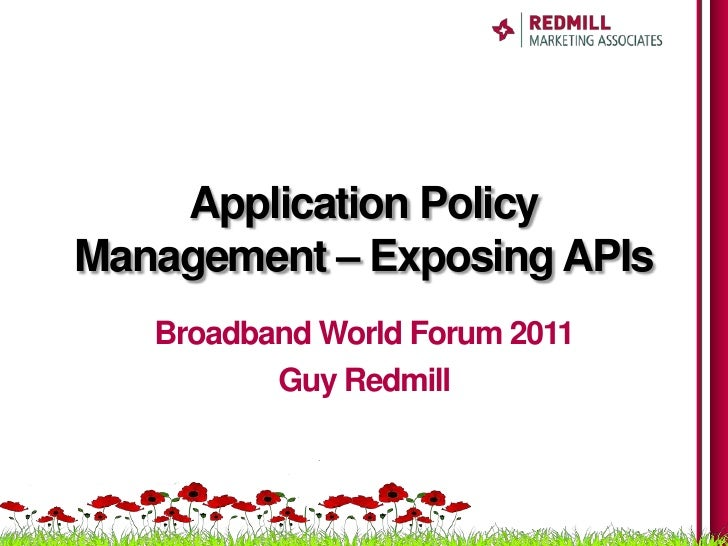 Application PolicyManagement – Exposing APIs   Broadband World Forum 2011          Guy Redmill