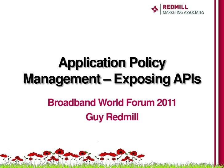 Application PolicyManagement – Exposing APIs   Broadband World Forum 2011          Guy Redmill