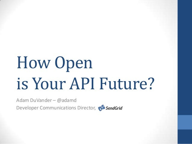 How Open is Your API Future? Adam DuVander – @adamd Developer Communications Director,
