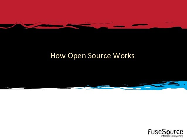 How Open Source Works1   Copyright © 2012 FuseSource Corp.. All rights reserved.