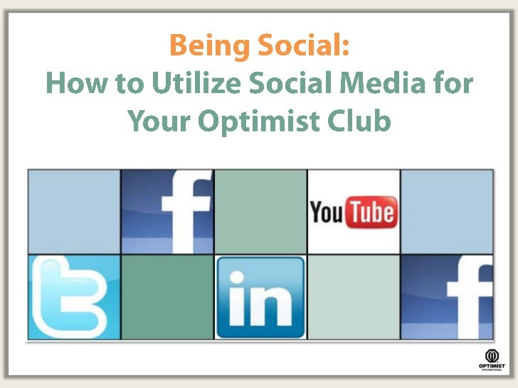 Being Social:How to Utilize Social Media for Your Optimist Club<br />