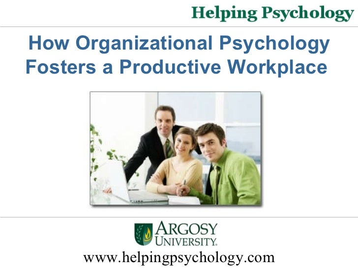 www.helpingpsychology.com How Organizational Psychology Fosters a Productive Workplace