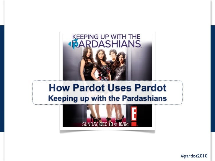 How Pardot Uses Pardot Keeping up with the Pardashians                                       #pardot2010