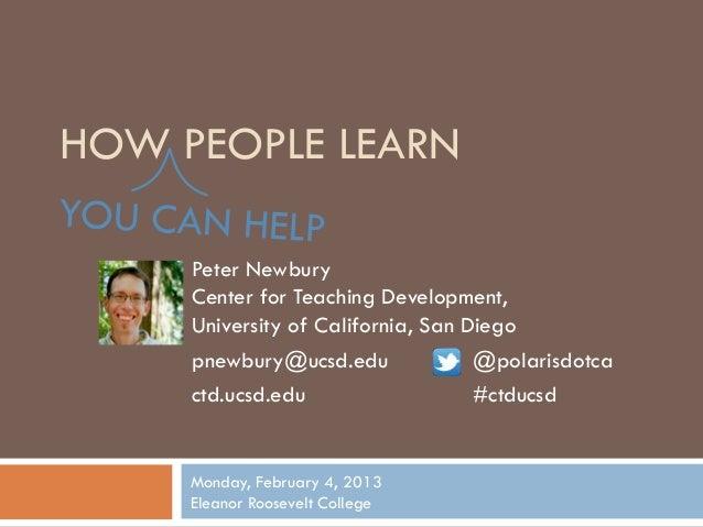HOW PEOPLE LEARN     Peter Newbury     Center for Teaching Development,     University of California, San Diego     pnewbu...