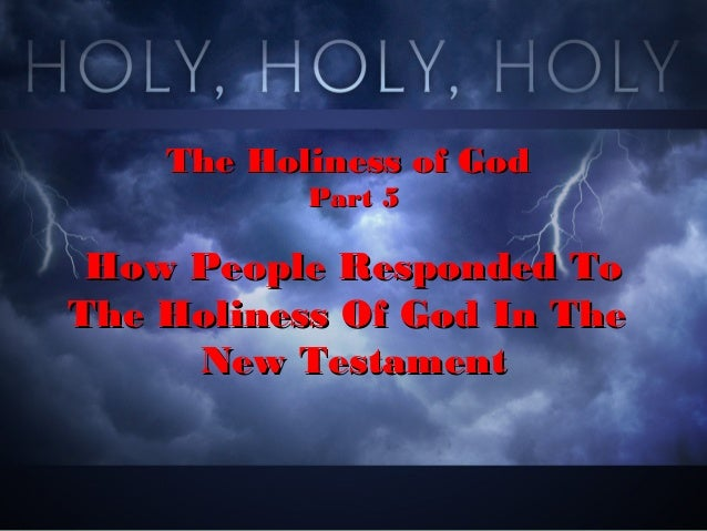 The Holiness of GodThe Holiness of God Part 5Part 5 How People Responded ToHow People Responded To The Holiness Of God In ...