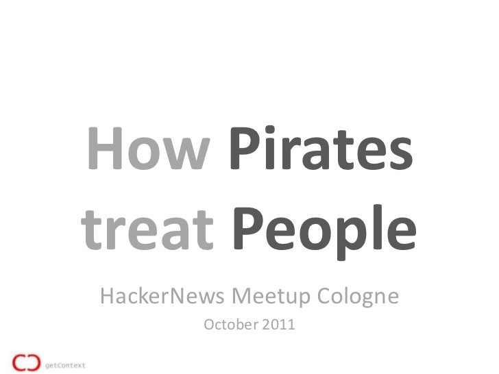 How Piratestreat PeopleHackerNews Meetup Cologne        October 2011