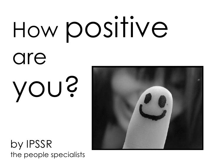 How positiveareyou?by IPSSRthe people specialists