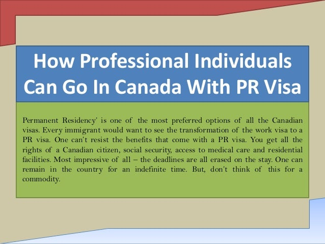 How Professional Individuals Can Go In Canada With PR Visa Permanent Residency' is one of the most preferred options of al...