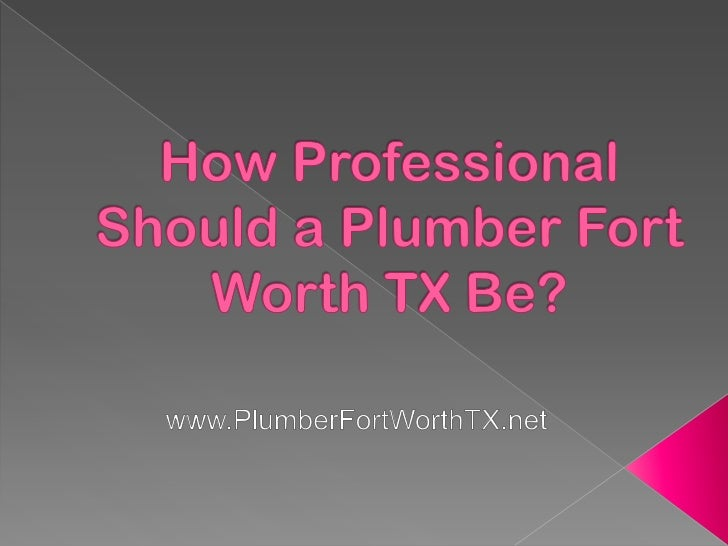 How Professional Should a Plumber Fort Worth TX Be?