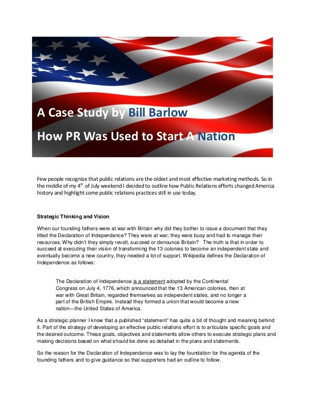 A Case Study by Bill Barlow How PR Was Used to Start A Nation Few people recognize that public relations are the oldest an...