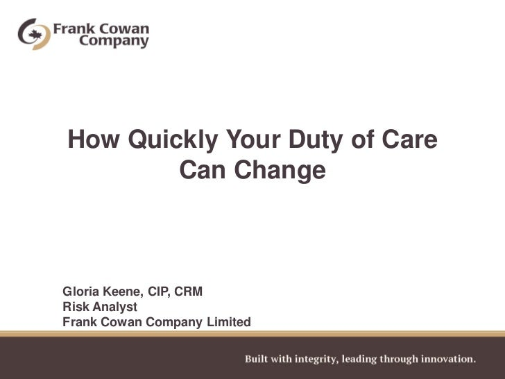 How Quickly Your Duty of Care        Can ChangeGloria Keene, CIP, CRMRisk AnalystFrank Cowan Company Limited