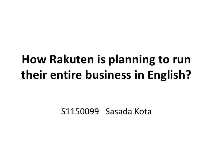 How Rakuten is planning to runtheir entire business in English?       S1150099 Sasada Kota