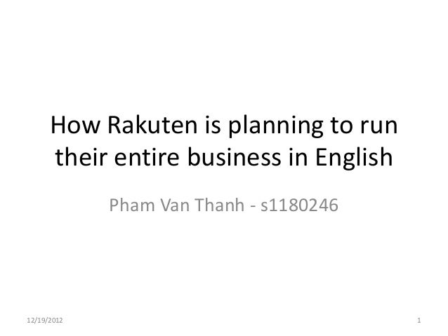 How Rakuten is planning to run      their entire business in English             Pham Van Thanh - s118024612/19/2012      ...