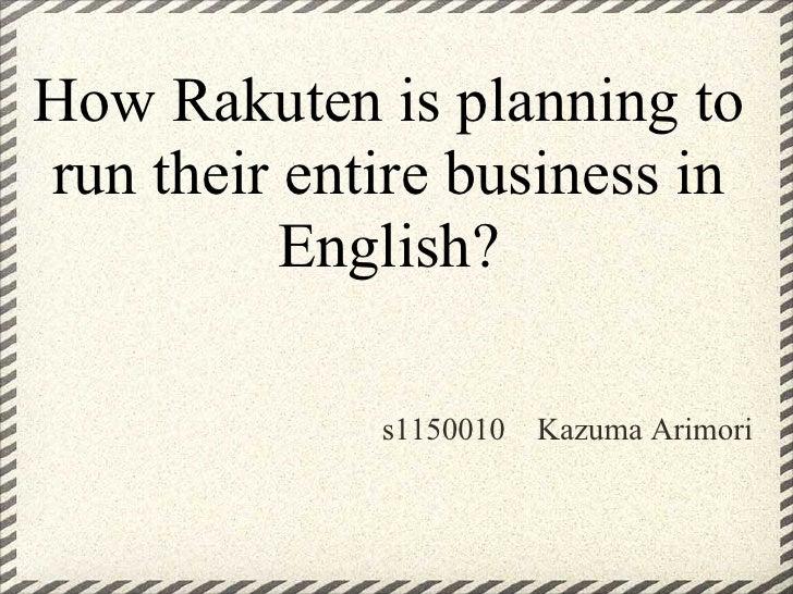 How Rakuten is planning torun their entire business in          English?             s1150010   Kazuma Arimori