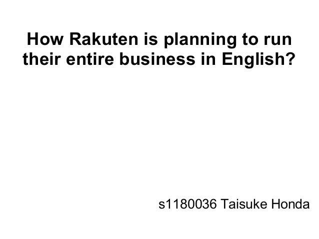 How Rakuten is planning to runtheir entire business in English?s1180036 Taisuke Honda