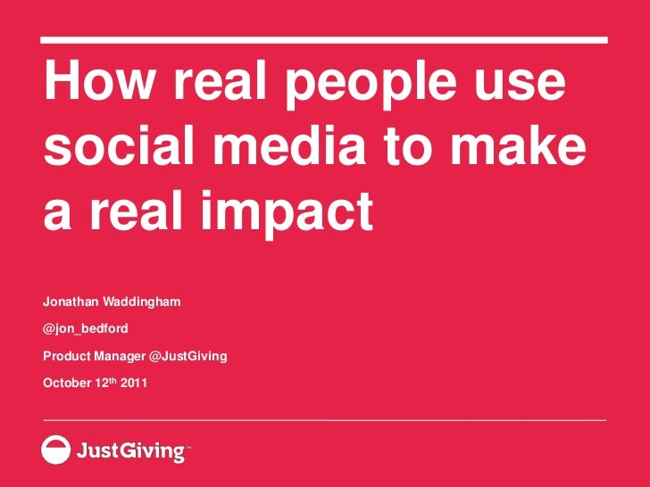 How real people use social media to make a real impact<br />Jonathan Waddingham<br />@jon_bedford<br />Product Manager @Ju...