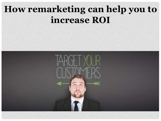 How Remarketing can help you to increase ROI