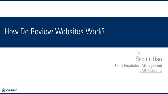 How Do Review Websites Work? By  Sachin Rao Online Reputation Management SMG Convonix