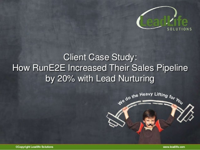 Client Case Study:How RunE2E Increased Their Sales Pipeline      by 20% with Lead Nurturing                               ...