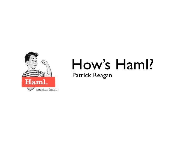 How's Haml? Patrick Reagan