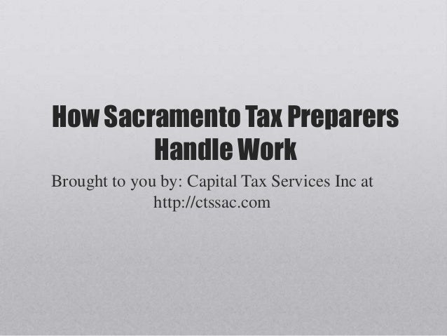 How Sacramento Tax PreparersHandle WorkBrought to you by: Capital Tax Services Inc athttp://ctssac.com