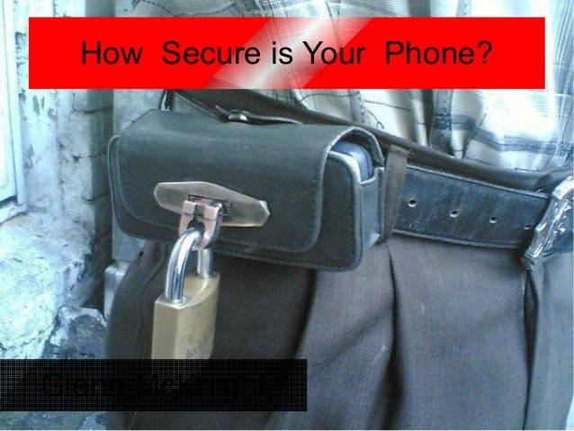 How Secure is Your Phone?Glenn McKnight