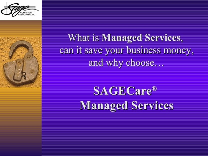 What is  Managed Services ,  can it save your business money, and why choose… SAGECare ®   Managed Services