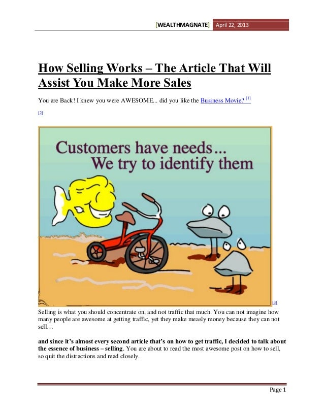 WEALTHMAGNATE[ ] April 22, 2013Page 1How Selling Works – The Article That WillAssist You Make More SalesYou are Back! I kn...