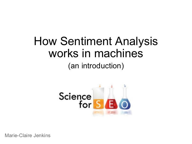 How Sentiment Analysis works in machines (an introduction) Marie-Claire Jenkins