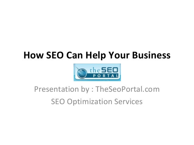 How SEO Can Help Your BusinessPresentation by : TheSeoPortal.comSEO Optimization Services
