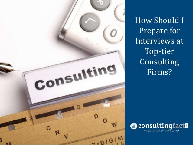 How Should I Prepare for Interviews at Top-tier Consulting Firms?