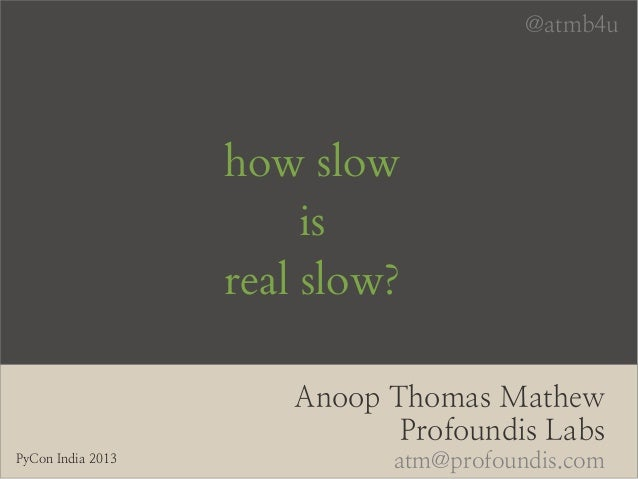 How slow is Real slow - PyCon India 2013