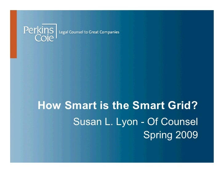 How Smart is the Smart Grid?       Susan L. Lyon - Of Counsel                      Spring 2009