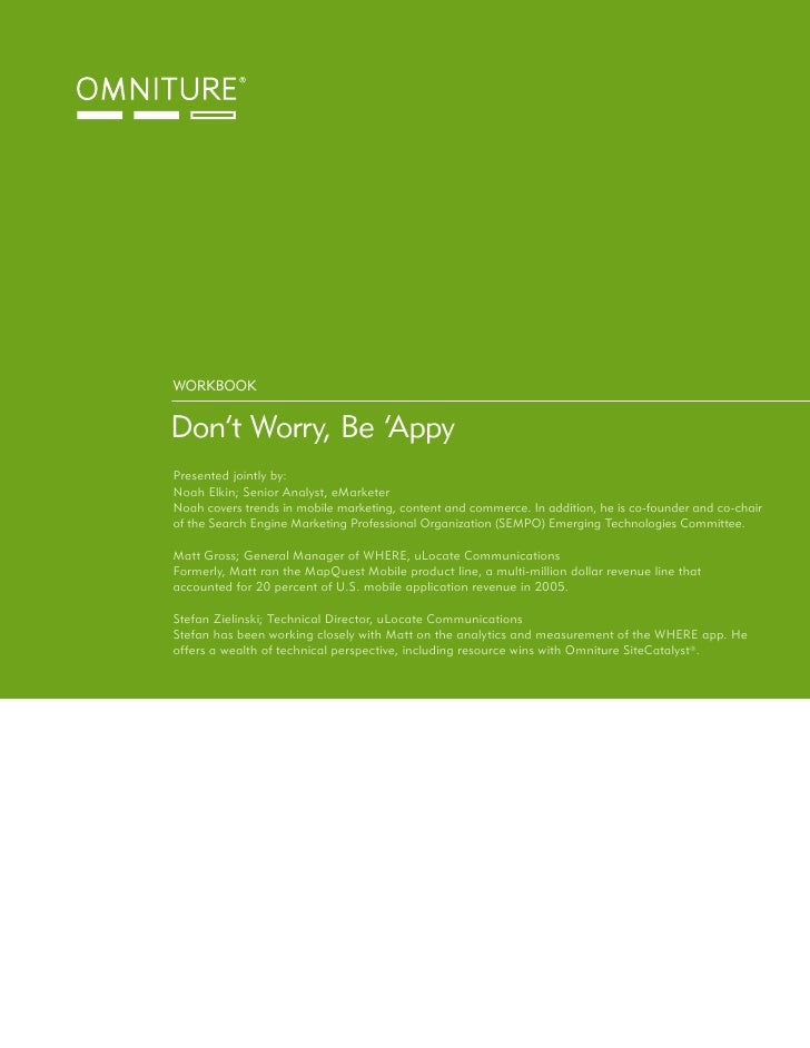 WORKBOOK   Don't Worry, Be 'Appy Presented jointly by: Noah Elkin; Senior Analyst, eMarketer Noah covers trends in mobile ...