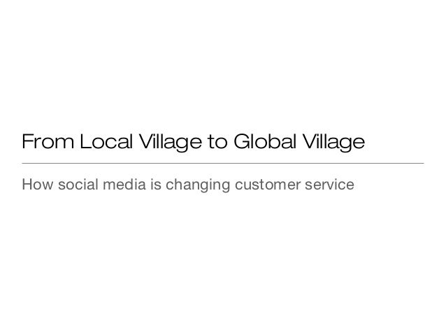 From Local Village to Global VillageHow social media is changing customer service