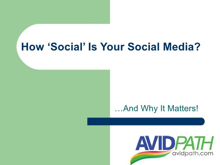 How 'Social' Is Your Social Media?                      …And Why It Matters!