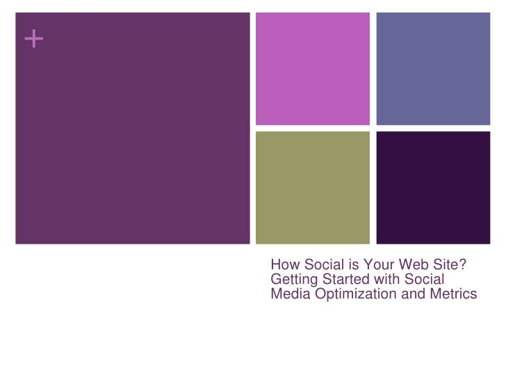 How Social is Your Web Site? Getting Started with Social Media Optimization and Metrics