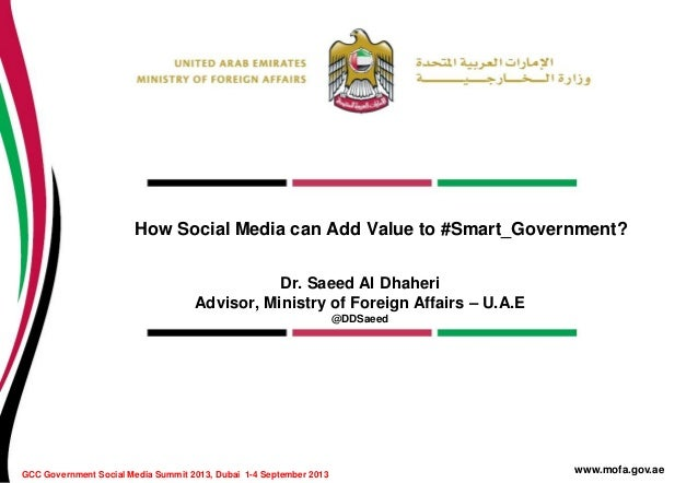 How Social Media can Add Value to #Smart_Government? Dr. Saeed Al Dhaheri Advisor, Ministry of Foreign Affairs – U.A.E @DD...