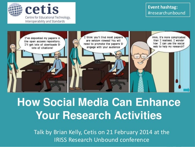 Event hashtag: #researchunbound  How Social Media Can Enhance Your Research Activities  Presentation by Brian Kelly, UKOLN...