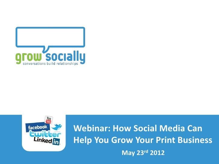 Webinar: How Social Media Can                                Help You Grow Your Print BusinessHow Social Media Can Help Yo...